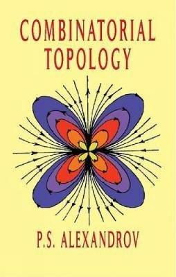 Combinatorial Topology, Volume 1, 2, & 3 (Paperback): A. S. Alexandrov