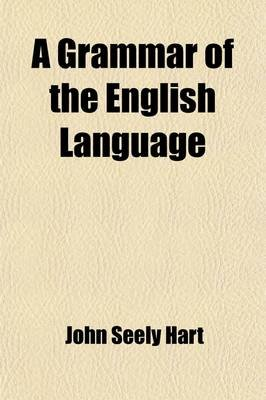 A Grammar of the English Language; With an Analysis of the Sentence (Paperback): John S. Hart
