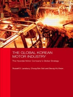 The Global Korean Motor Industry - The Hyundai Motor Company's Global Strategy (Paperback): Russell D. Lansbury, Chung-Sok...