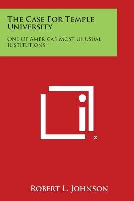 The Case for Temple University - One of America's Most Unusual Institutions (Paperback): Robert L. Johnson