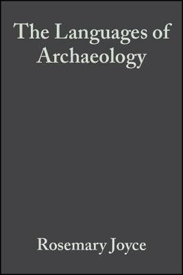 The Languages of Archaeology - Dialogue, Narrative, and Writing (Electronic book text, 1st edition): Rosemary Joyce