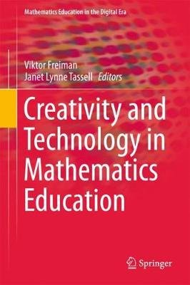 Creativity and Technology in Mathematics Education (Hardcover, 1st ed. 2018): Viktor Freiman, Janet Lynne Tassell