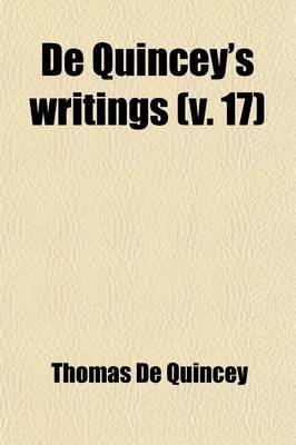 de Quincey's Writings (Volume 17) (Paperback): Thomas De Quincey