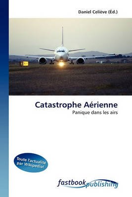 Catastrophe Arienne (French, Paperback): Daniel Celive