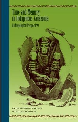 Time and Memory in Indigenous Amazonia - Anthropological Perspectives (Paperback): Carlos Fausto