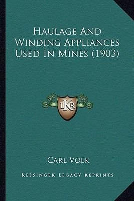 Haulage and Winding Appliances Used in Mines (1903) (Paperback): Carl Volk