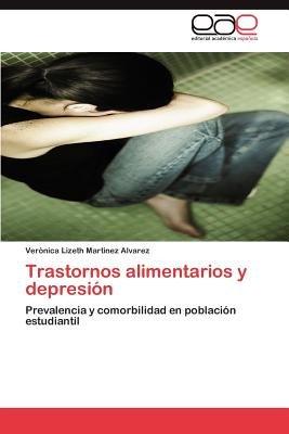 Trastornos Alimentarios y Depresion (Spanish, Paperback): Ver Nica Lizeth Mart Nez Alvarez, Veronica Lizeth Martinez Alvarez