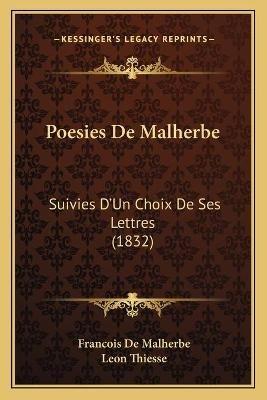 Poesies de Malherbe - Suivies D'Un Choix de Ses Lettres (1832) (Paperback): Francois De Malherbe