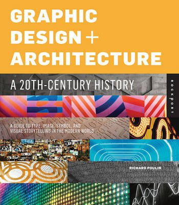 Graphic Design and Architecture, a 20th Century History - A Guide to Type, Image, Symbol, and Visual Storytelling in the Modern...