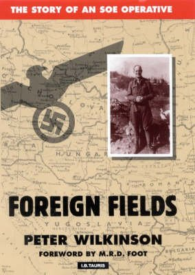 Foreign Fields - The Story of an SOE Operative (Paperback, New edition): Peter Wilkinson