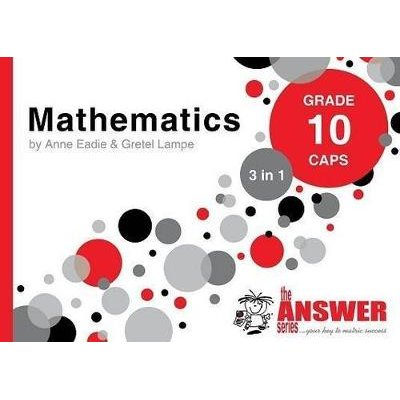 Mathematics 3 in 1 Study Guide - Grade 10 CAPS (Paperback): Anne Eadie, Gretel Lampe