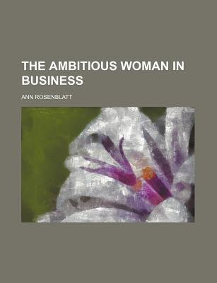 The Ambitious Woman in Business (Paperback): Ann Rosenblatt