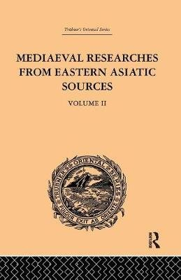 Mediaeval Researches from Eastern Asiatic Sources, Volume II - Fragments Towards the Knowledge of the Geography and History of...