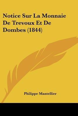 Notice Sur La Monnaie de Trevoux Et de Dombes (1844) (English, French, Paperback): Philippe Mantellier