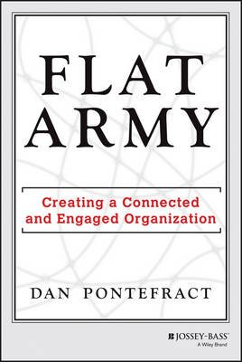 Flat Army - Creating a Connected and Engaged Organization (Hardcover): Dan Pontefract