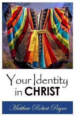 Your Identity in Christ (Signed First Edition) (Paperback): Matthew Robert Payne