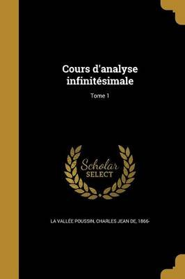 Cours D'Analyse Infinitesimale; Tome 1 (French, Paperback): Charles Jean De 186 La Vallee Poussin