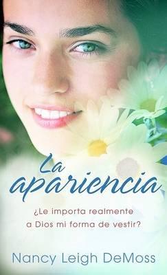 La Apariencia - Le Importa Realmente A Dios Mi Forma de Vestir? (Spanish, Paperback): Nancy Leigh Demoss