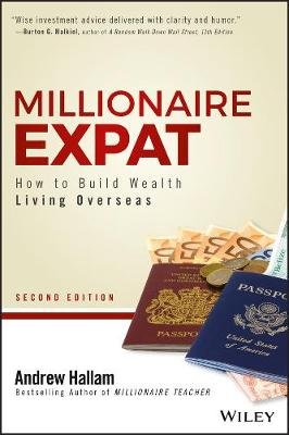 Millionaire Expat - How To Build Wealth Living Overseas (Paperback, 2nd Edition): Andrew Hallam