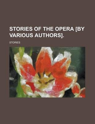 Stories of the Opera [By Various Authors] (Paperback): Stories