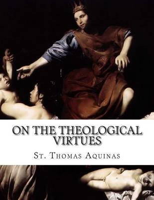 On the Theological Virtues (Paperback): St Thomas Aquinas