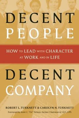 Decent People, Decent Company - How to Lead with Character at Work and in Life (Electronic book text): Robert L. Turknett