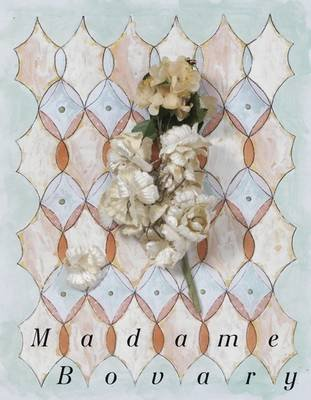 Madame Bovary by Gustave Flaubert - Illustrated by Marc Camille Chaimowicz (Paperback): Gustave Flaubert