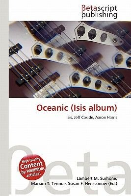 Oceanic (Isis Album) (Paperback): Lambert M. Surhone, Miriam T. Timpledon, Susan F. Marseken
