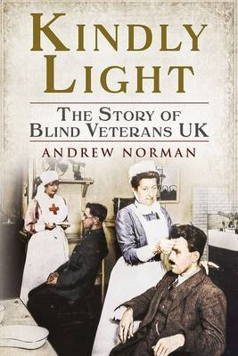 Kindly Light - The Story of Blind Veterans Uk (Paperback): Andrew Norman