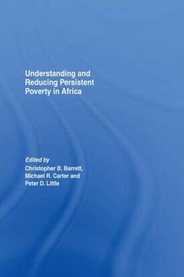 Understanding and Reducing Persistent Poverty in Africa (Paperback): Christopher B. Barrett, Peter D. Little, Michael Carter