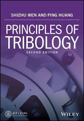 Principles of Tribology (Hardcover, 2nd Edition): Shizhu Wen