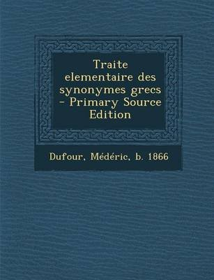 Traite Elementaire Des Synonymes Grecs - Primary Source Edition (French, Paperback): Mederic Dufour