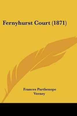 Fernyhurst Court (1871) (Paperback): Frances Parthenope Verney