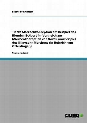 Tiecks Marchenkonzeption Am Beispiel Des Blonden Eckbert Im Vergleich Zur Marchenkonzeption Von Novalis Am Beispiel Des...