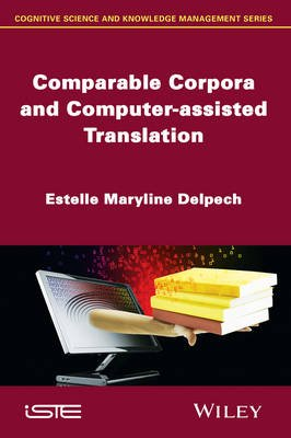 Comparable Corpora and Computer-assisted Translation (Hardcover): Estelle Maryline Delpech