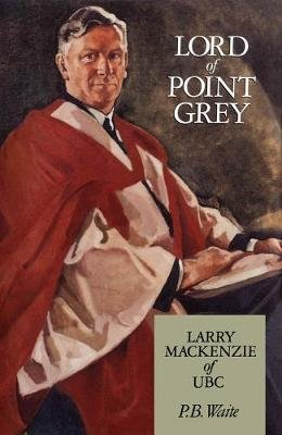 Lord of Point Grey - Larry MacKenzie of UBC (Electronic book text): P.B. Waite
