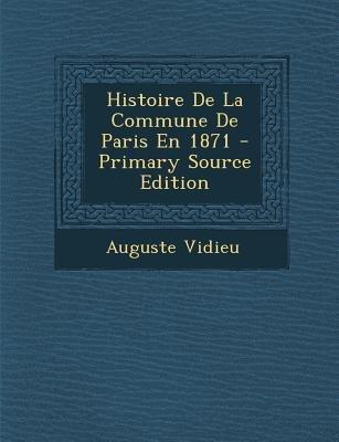 Histoire de La Commune de Paris En 1871 (French, Paperback, Primary Source): Auguste Vidieu