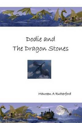 Dodie and The Dragon Stones (Electronic book text): Maureen A. Rutterford