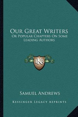 Our Great Writers - Or Popular Chapters on Some Leading Authors (Paperback): Samuel Andrews