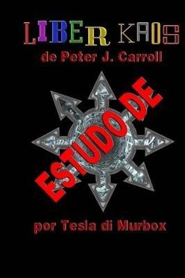 Estudo de Liber Kaos de Peter J. Carroll (Portuguese, Paperback): Tesla Di Murbox