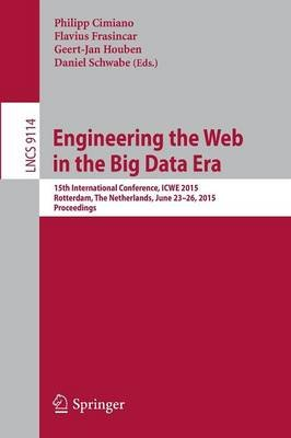 Engineering the Web in the Big Data Era - 15th International Conference, ICWE 2015, Rotterdam, The Netherlands, June 23-26,...