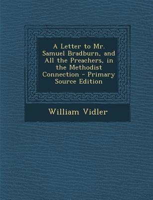 Letter to Mr. Samuel Bradburn, and All the Preachers, in the Methodist Connection (Paperback, Primary Source): William Vidler