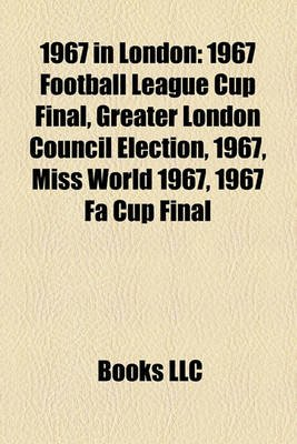 1967 in London - 1967 Football League Cup Final, Greater London Council Election, 1967, Miss World 1967, 1967 Fa Cup Final...