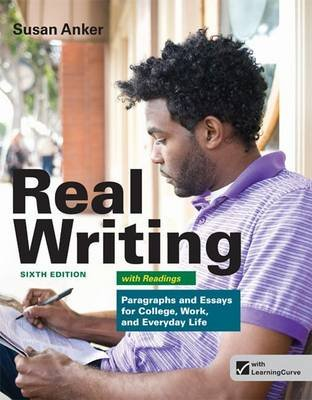 Real Writing with Readings - Paragraphs and Essays for College, Work, and Everyday Life (Paperback, 6th): Susan Anker