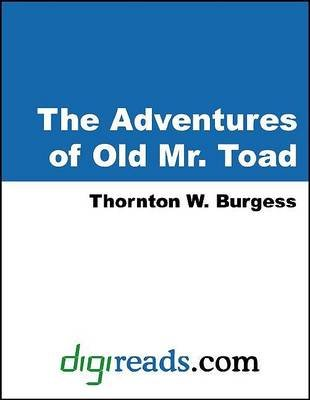 The Adventures of Old Mr. Toad (Electronic book text): Thornton Waldo Burgess