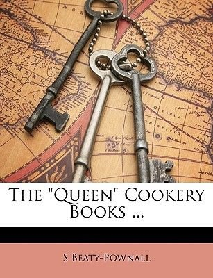The Queen Cookery Books ... (Paperback): S. Beaty -Pownall