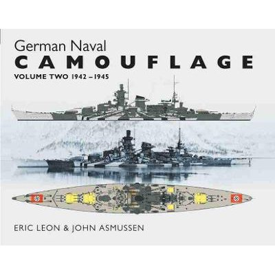 German Naval Camouflage - Volume 2: 1942-1945 (Hardcover): Eric Leon, John Asmussen
