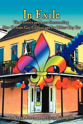 In Exile - The History and Lore Surrounding New Orleans Gay Culture and Its Oldest Gay Bar (Paperback): Frank Perez, Jeffrey...