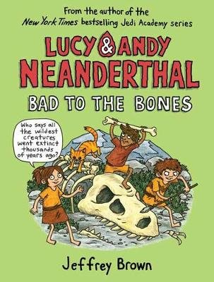 Lucy and Andy Neanderthal: Bad to the Bones (Paperback): Jeffrey Brown