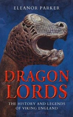 Dragon Lords - The History and Legends of Viking England (Hardcover): Eleanor Parker